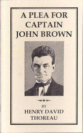 "an analysis of a plea for captain john brown by henry david thoreau While brown was waiting in prison to be hanged for treason against the state of virginia, henry david thoreau wrote a speech called ""a plea for captain john brown,"" which he delivered to the citizens of concord, massachusetts."