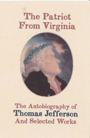 The Patriot From Virginia, The Autobiography of Thomas Jefferson and Selective Works.